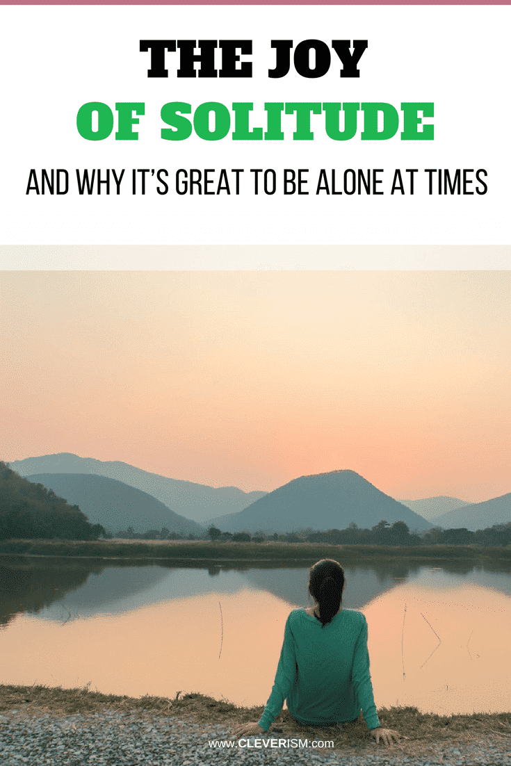 The Joy of Solitude (and Why It's Great to Be Alone at Times) - #JoyOfSolitude #Solitude #BeingAloneAtTimes #EnjoyingSolitude #Cleverism