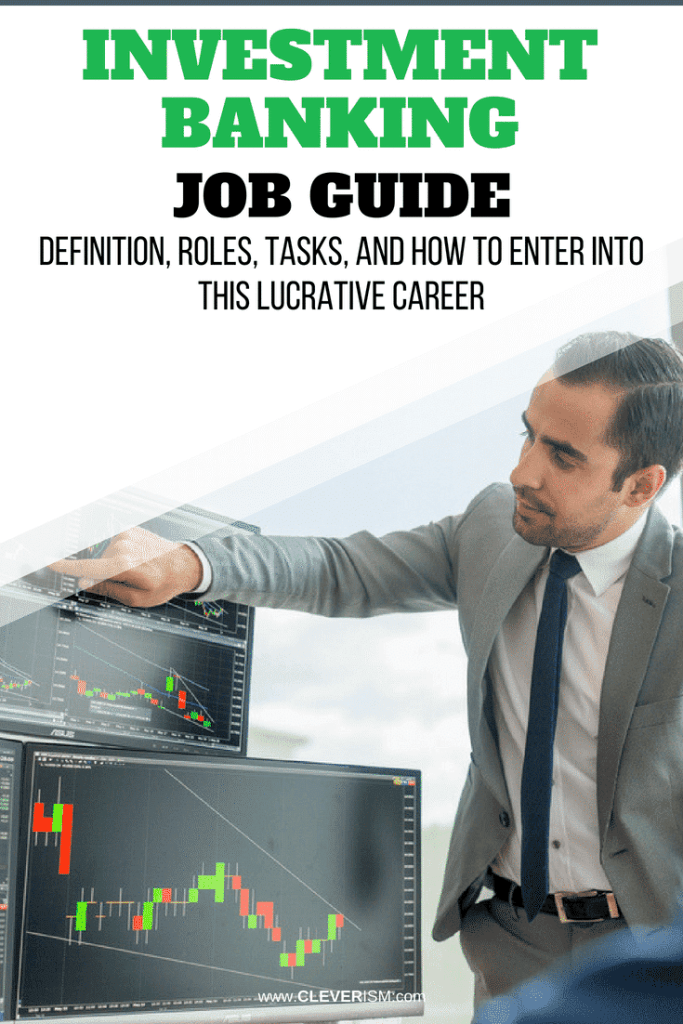 Investment Banking Job Guide: Definition, Roles, Tasks, and How to Enter into this Lucrative Career