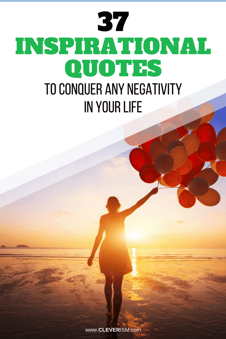 37 Inspirational Quotes to Conquer Any Negativity in Your Life - #InspirationalQuotes #Quote #ConquerNegativity
