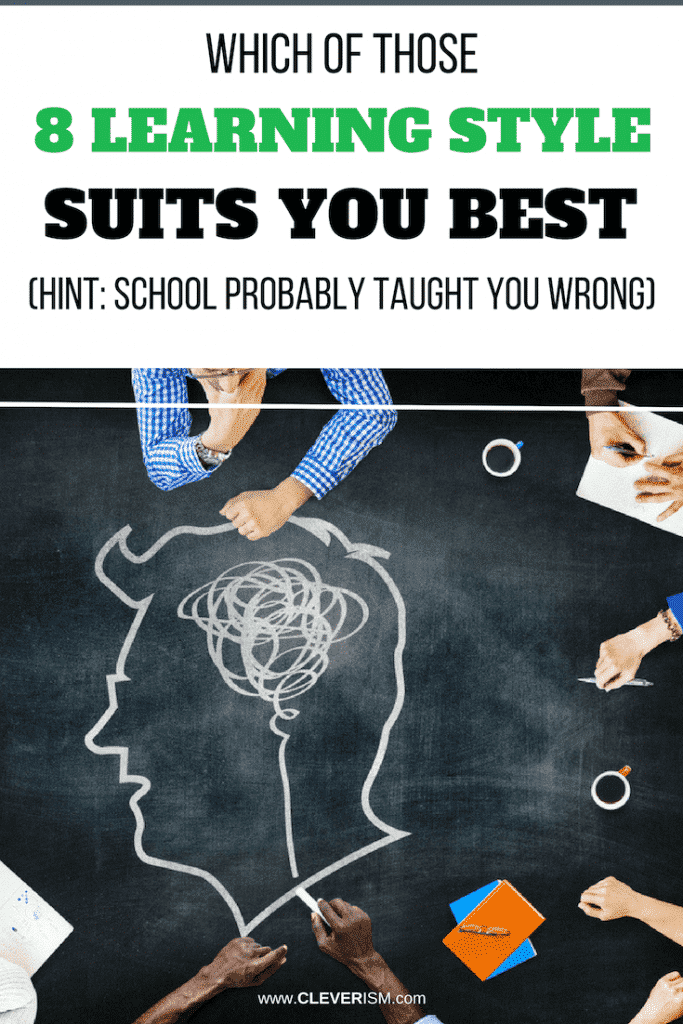 Which of Those 8 Learning Style Suits You Best (Hint: School Probably Taught You Wrong)