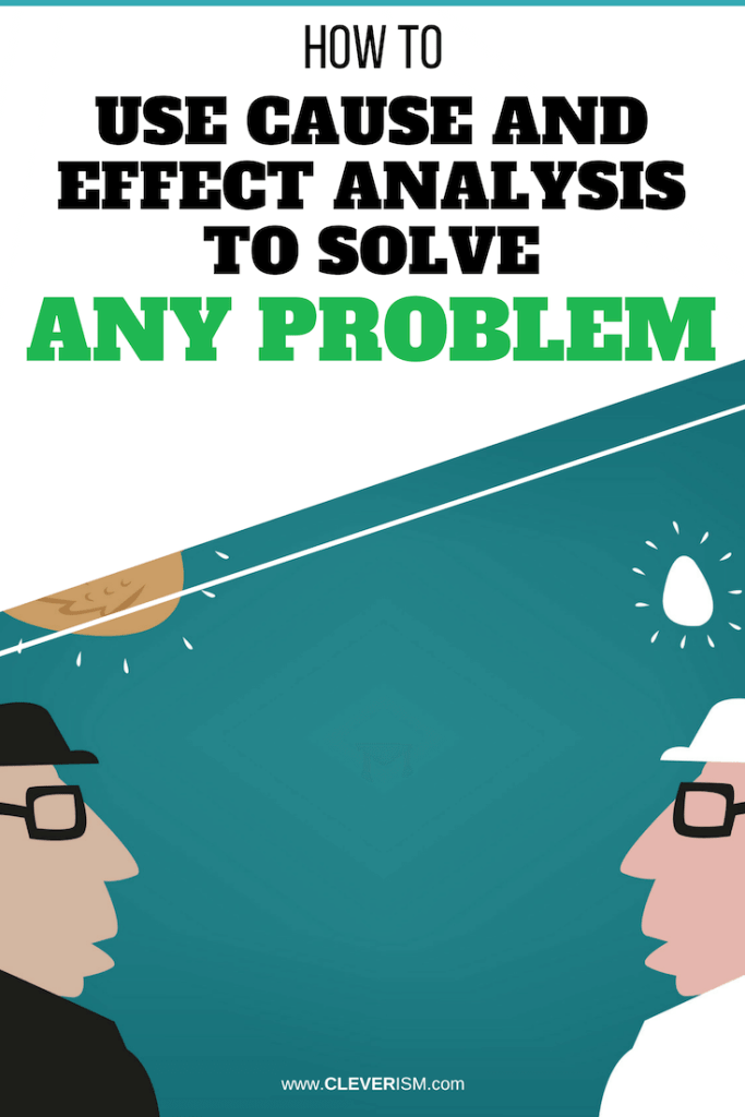 How to Use Cause and Effect Analysis to Solve Any Problem