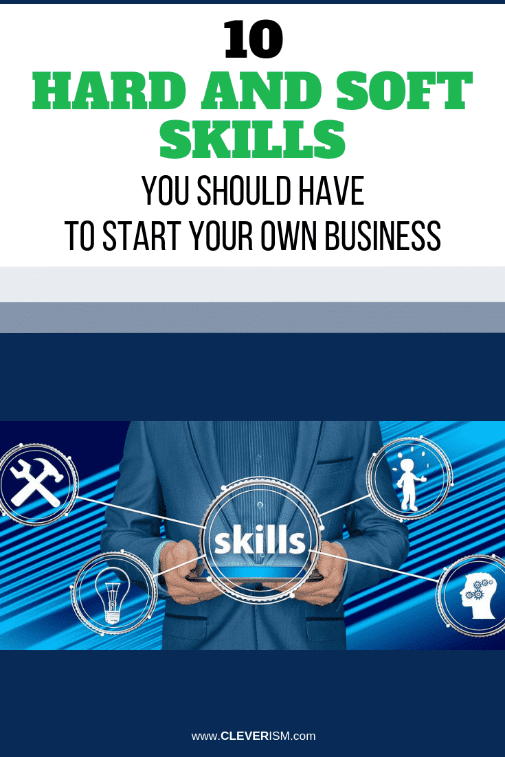 10 Hard and Soft Skills You Should Have to Start Your Own Business - #HardSkills SoftSkills #SkillsToStartYourBusiness