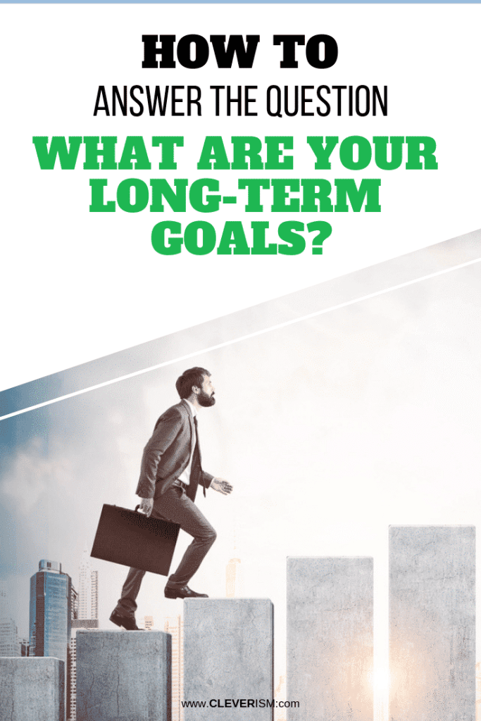 "How to Answer the Question ""What are Your Long-Term Goals?"""