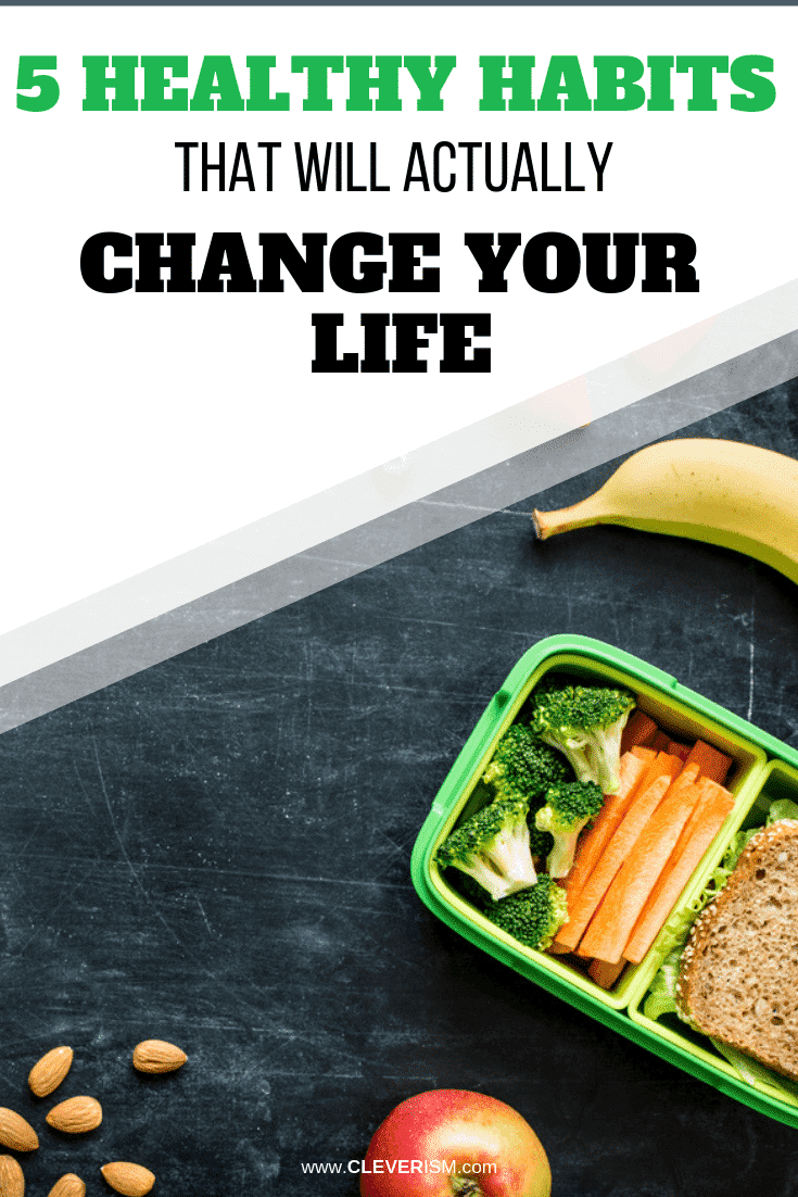 5 Healthy Habits That Will Actually Change Your Life - #HealthyHabits #Habits #ChangingYourLife #Cleverism