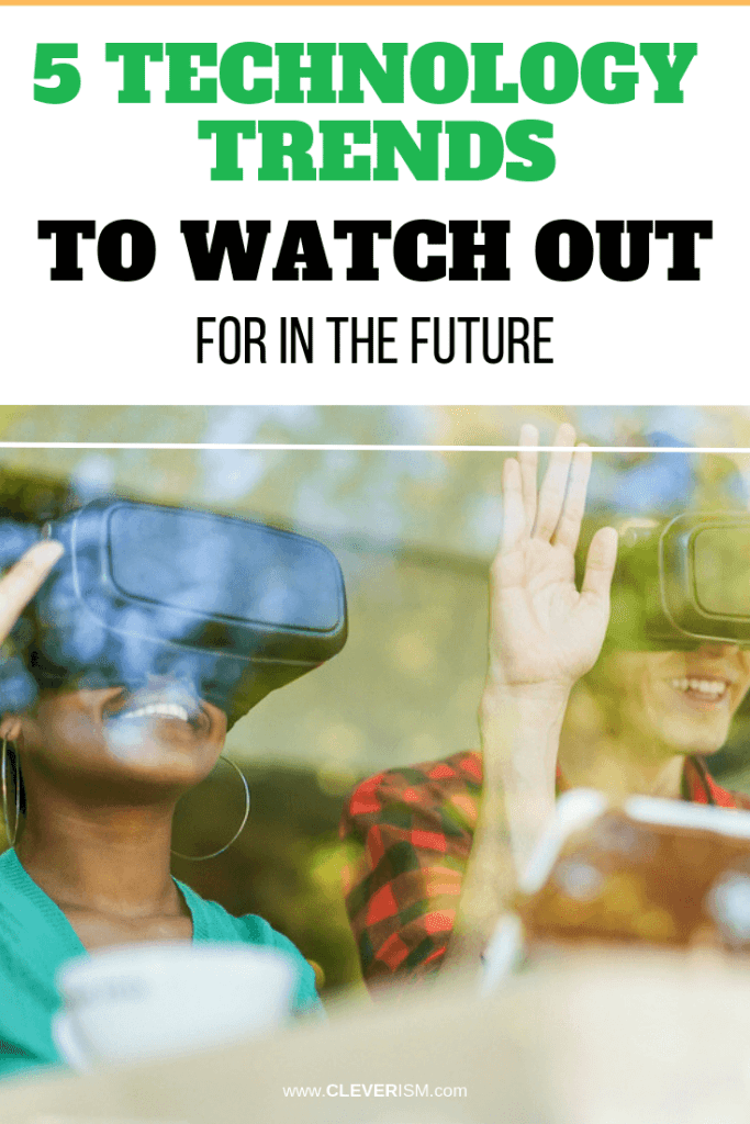 5 Technology Trends to Watch Out for in the Future