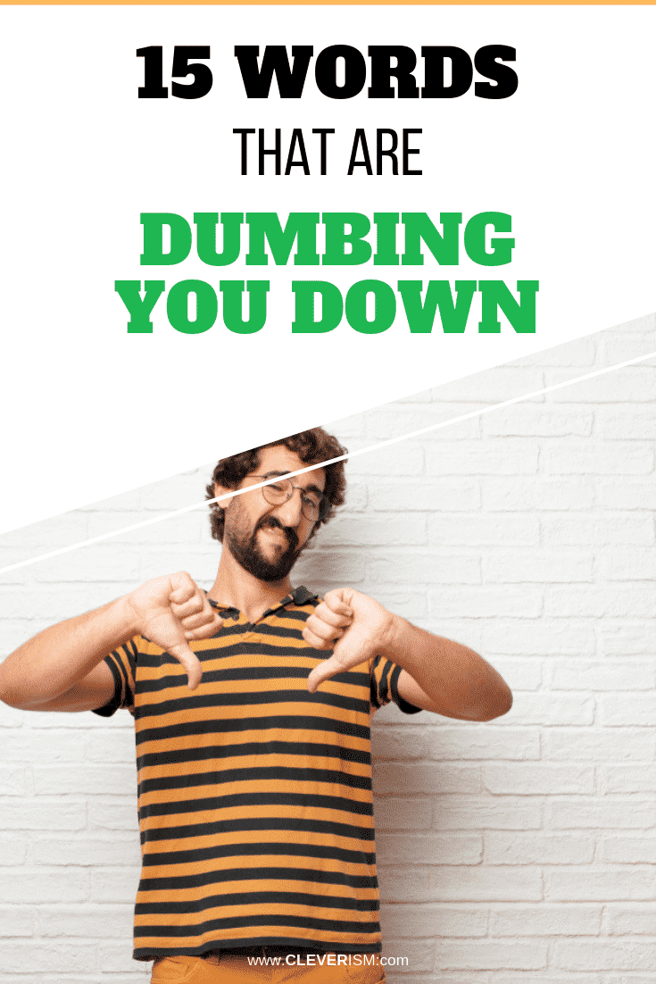 15 Words That are Dumbing You Down - #WordsDumbingYouDown #Cleverism