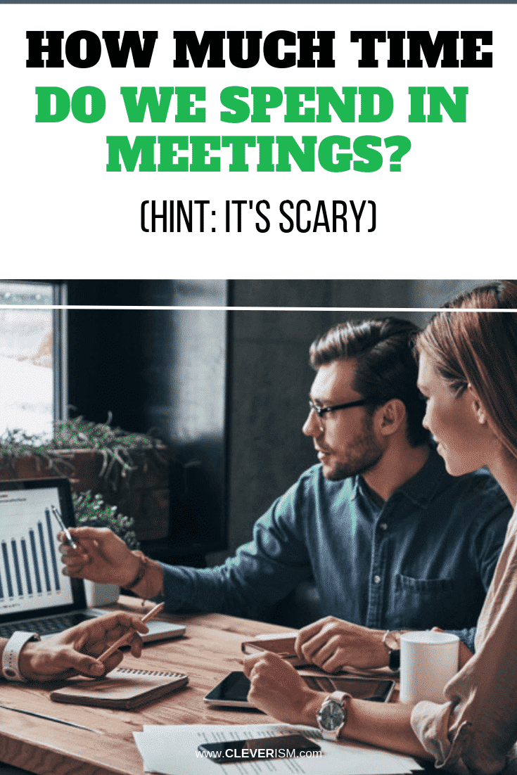 How Much Time Do We Spend in Meetings? (Hint: It's Scary) - #Meeting #SpendingTimeInMeeting #Cleverism