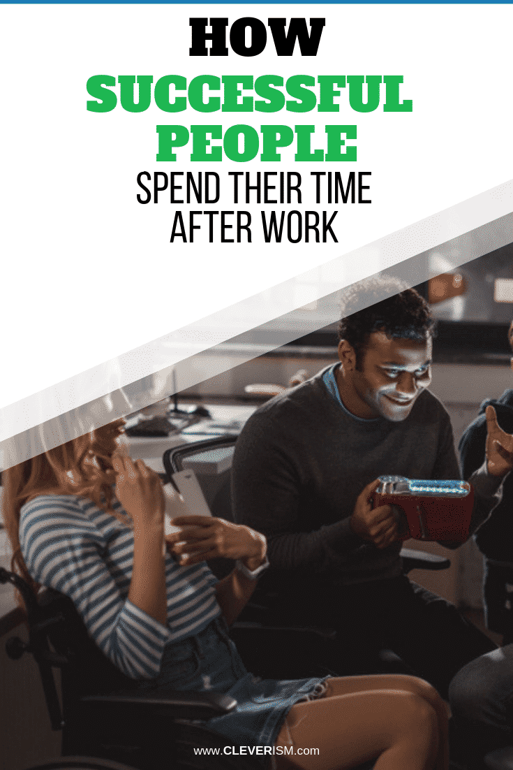 How Successful People Spend Their Time After Work - #SuccessfulPeopleSpendingTime #TimeAfterWork #Cleverism