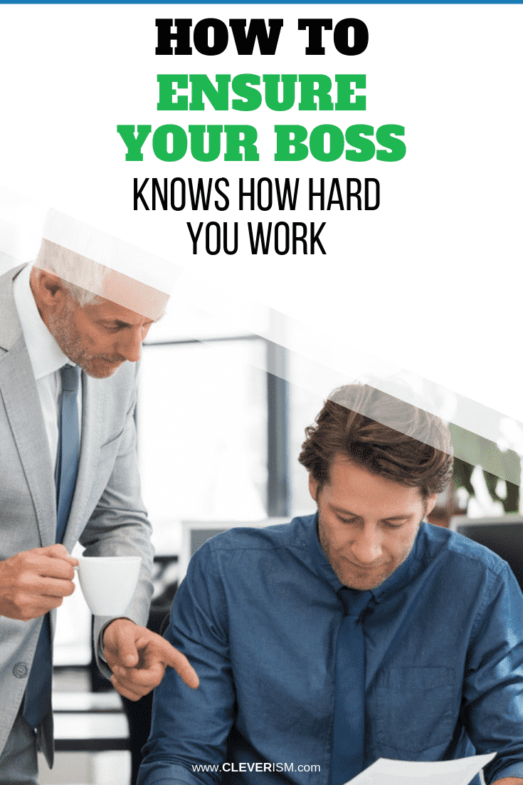 How to Ensure Your Boss Knows How Hard You Work - #BossKnowsHowHardYouWork #HardWorking #Cleverism