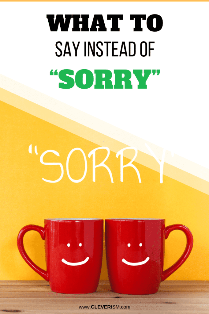 """What to Say Instead of """"Sorry"""""""