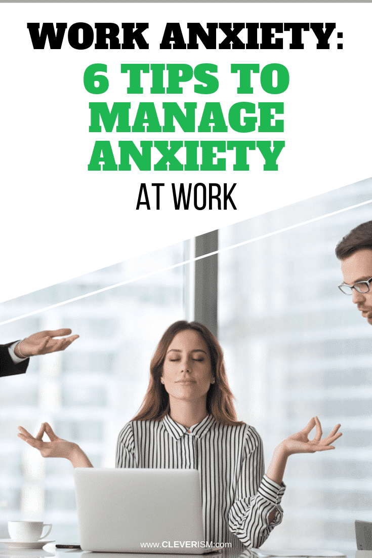 Work Anxiety: 6 Tips to Manage Anxiety at Work - #AnxietyAtWork #WorkAnxiety #ManagingAnxiety #Cleverism