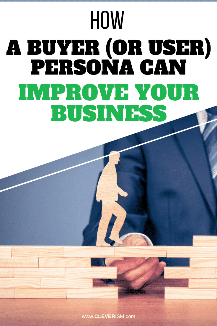 How a Buyer (or User) Persona Can Improve Your Business - #Persona #Buyer #BuyerPersona #Cleverism