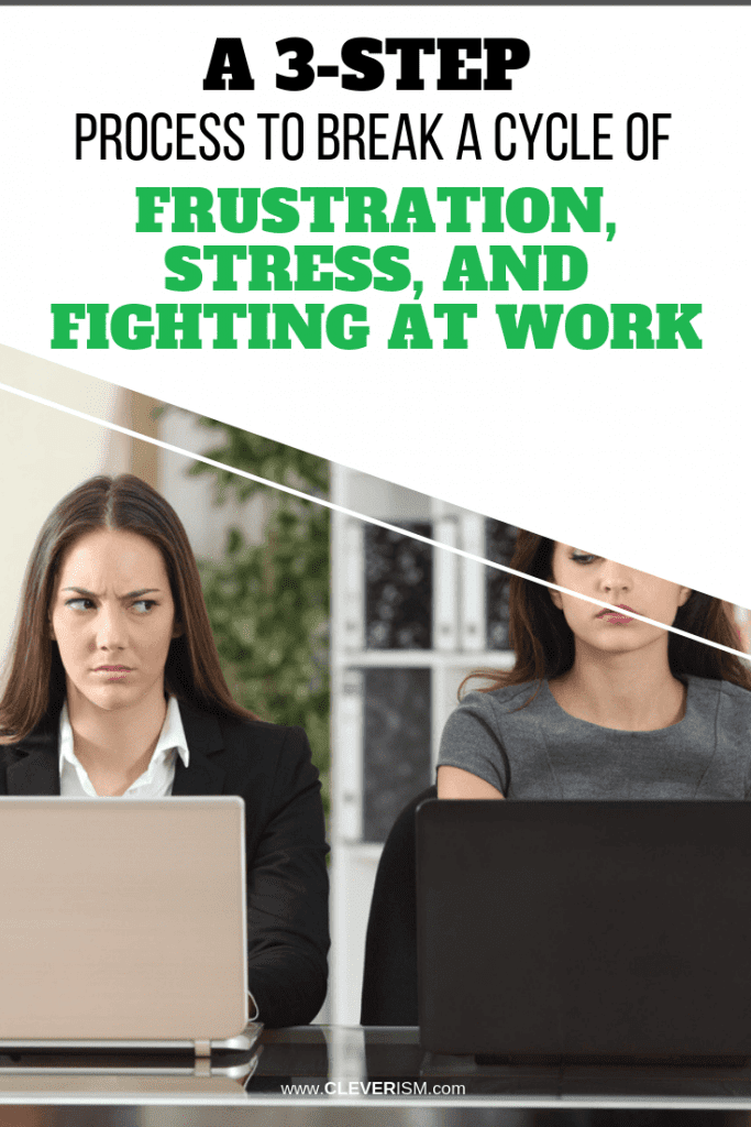 A 3-Step Process to Break a Cycle of Frustration, Stress, and Fighting at Work