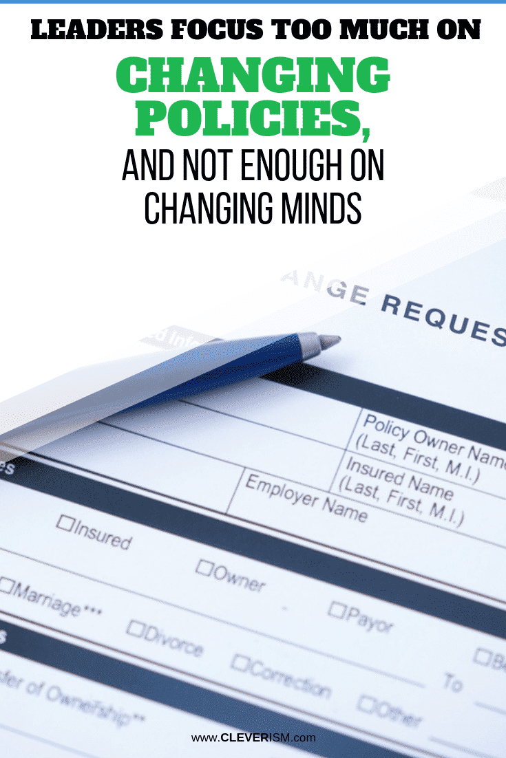 Leaders Focus Too Much on Changing Policies, and Not Enough on Changing Minds - #ChangingPolicies #ChangingMinds #Leadership #Cleverism