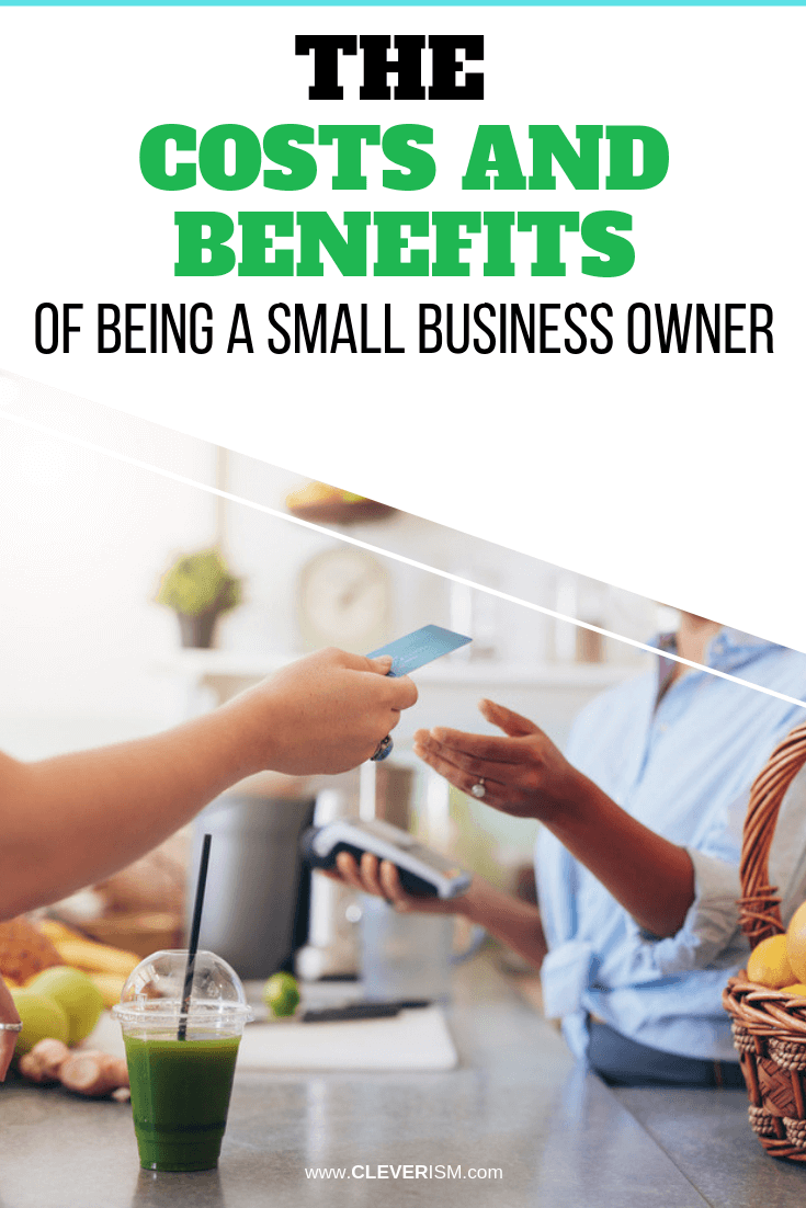 The Costs and Benefits of Being a Small Business Owner - #SmallBusiness #BenefitsOfBeingSmallBusinessOwner #Cleverism
