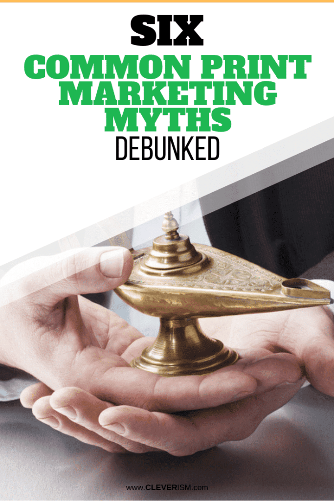 Six Common Print Marketing Myths Debunked