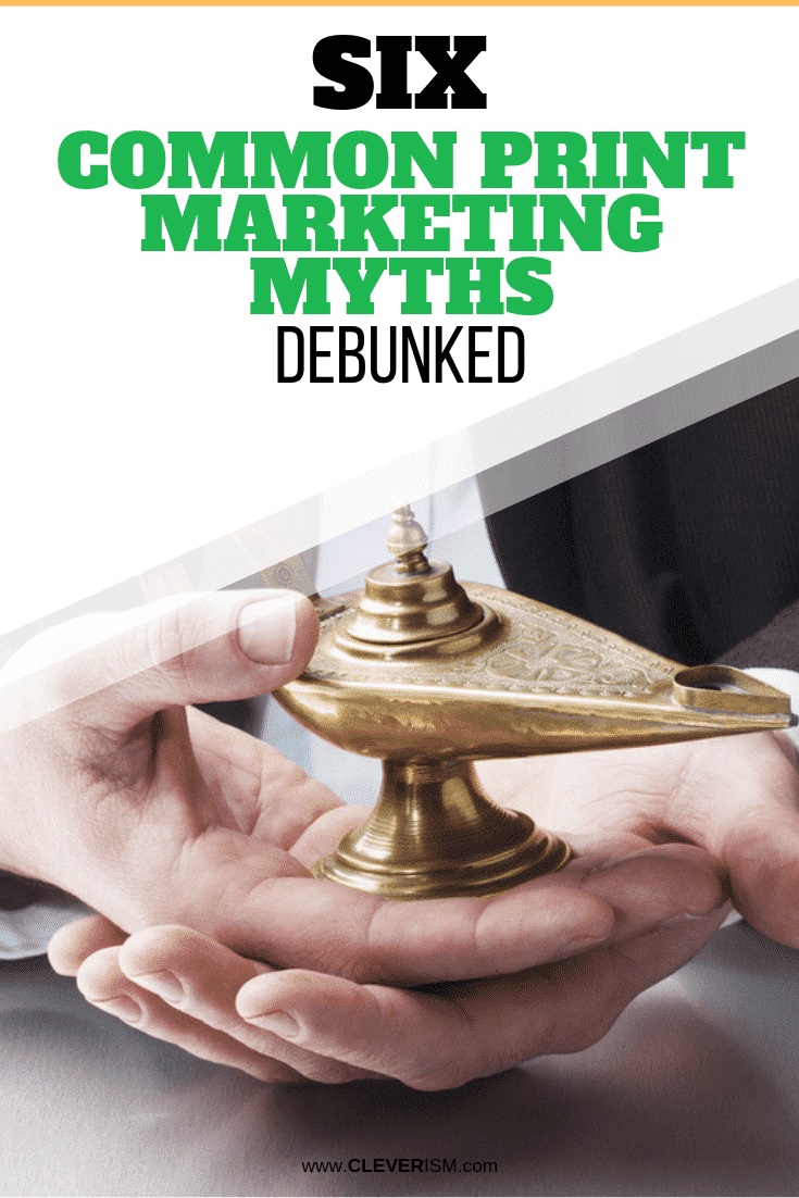 Six Common Print Marketing Myths Debunked - #PrintMarketing #PrintMarketingMyths #Cleverism