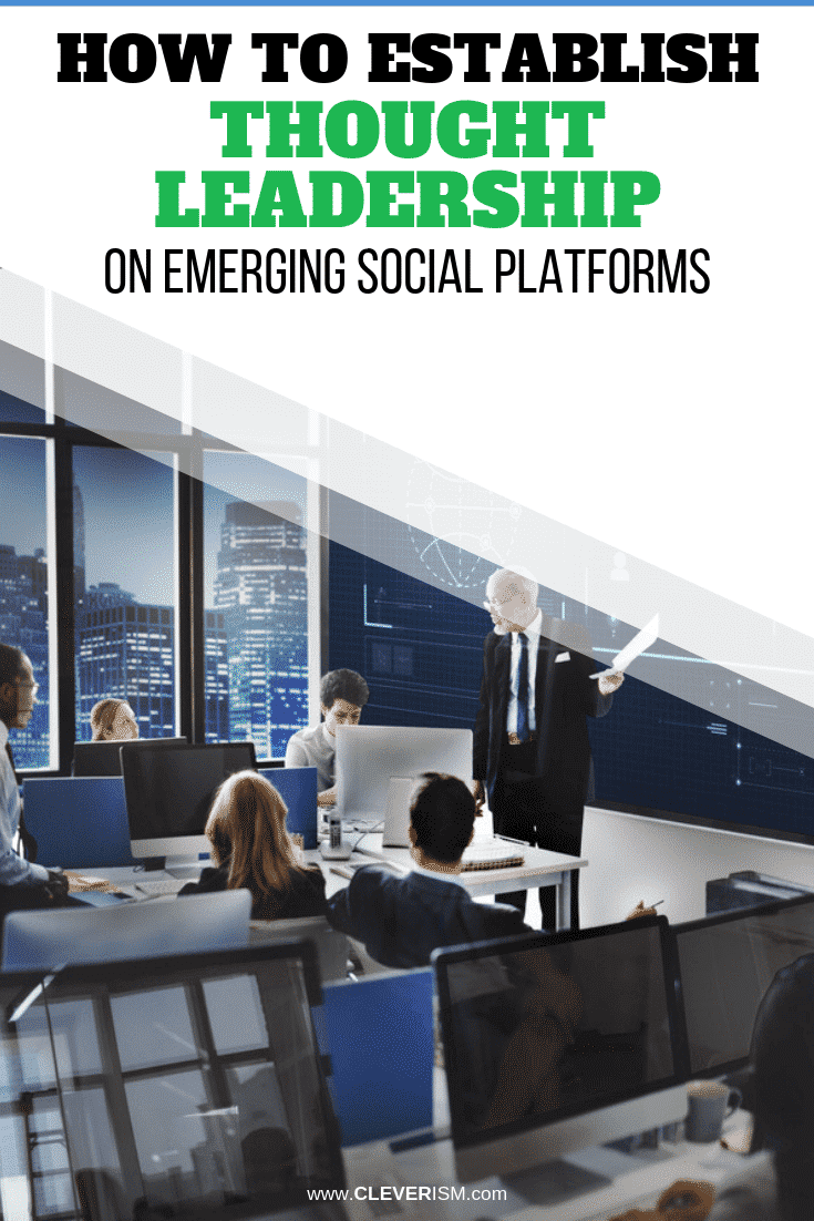 How to Establish Thought Leadership on Emerging Social Platforms - #SocialPlatforms #ThoughtLeadership #HowToEstablishThoughtLeadership #Cleverism