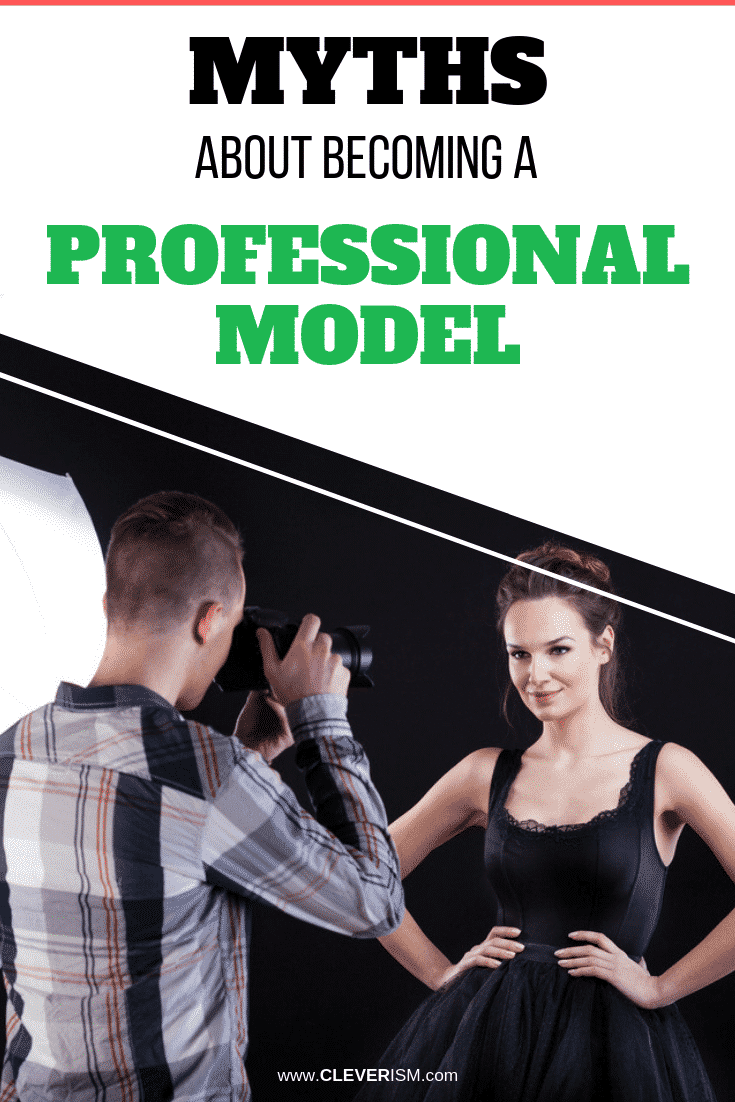 Myths About Becoming a Professional Model - #ProfessionalModel #MythsAboutBecomingProfessionalModel #Cleverism