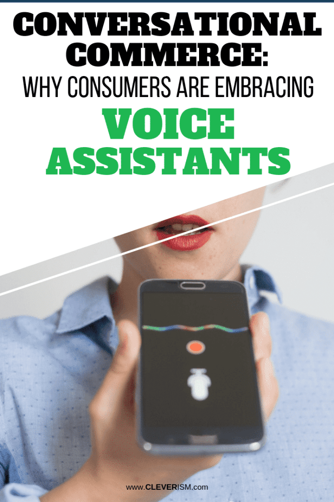 Conversational Commerce: Why Consumers are Embracing Voice Assistants