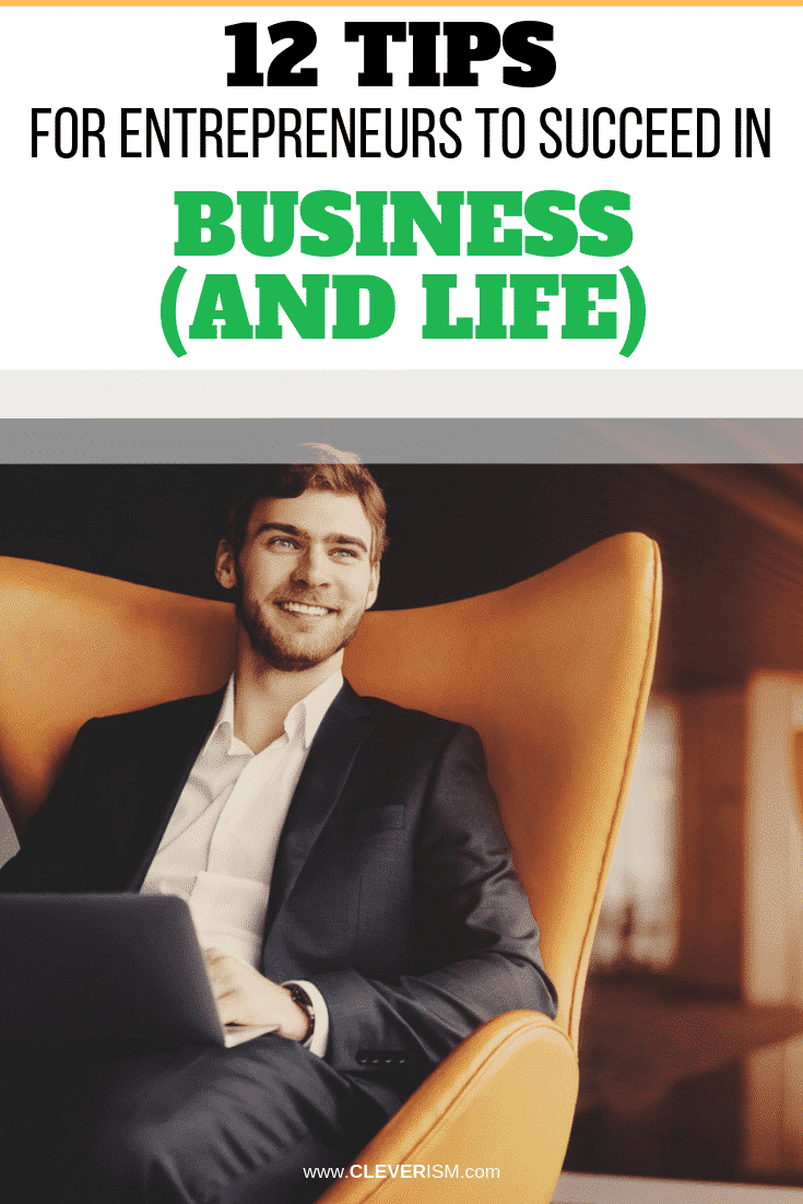 12 Tips for Entrepreneurs to Succeed in Business (And Life) - #TipsForEntrepreneurs #HowToSucceedInBusiness #Cleverism