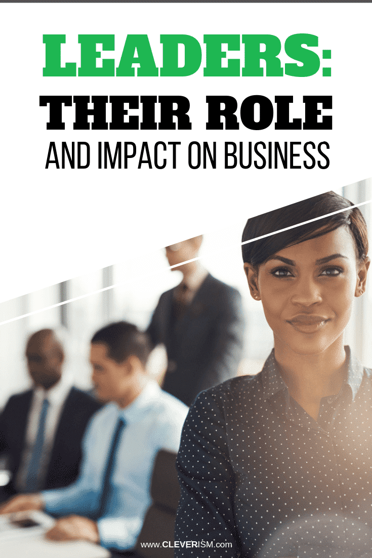 Leaders: Their Role and Impact on Business - #Leadership #LeadersImpactOnBusiness #Cleverism