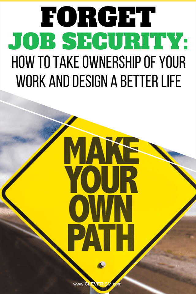 Forget Job Security: How to Take Ownership of Your Work and Design a Better Life