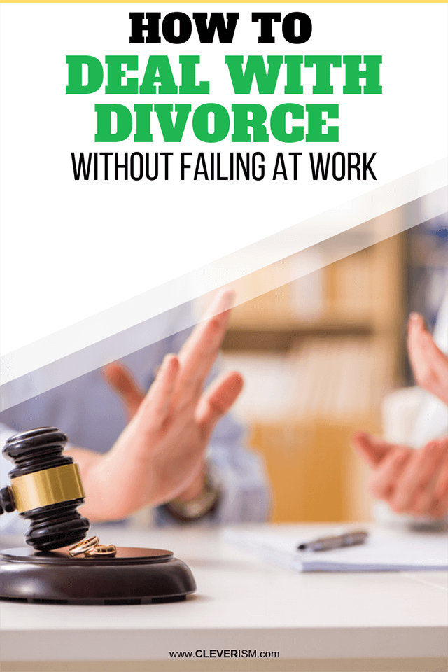 How to Deal With Divorce Without Failing at Work
