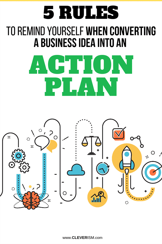 5 Rules to Remind Yourself When Converting a Business Idea into an Action Plan