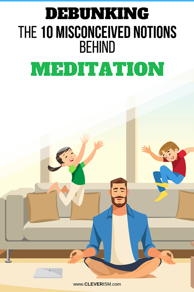 Debunking the 10 Misconceived Notions Behind Meditation