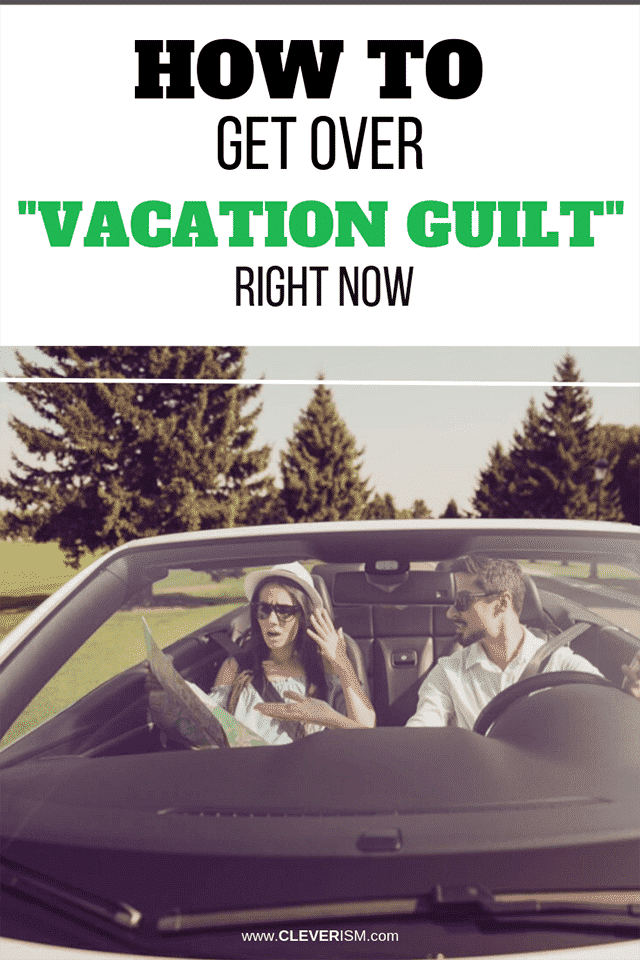 """How to Get Over """"Vacation Guilt"""" Right Now"""