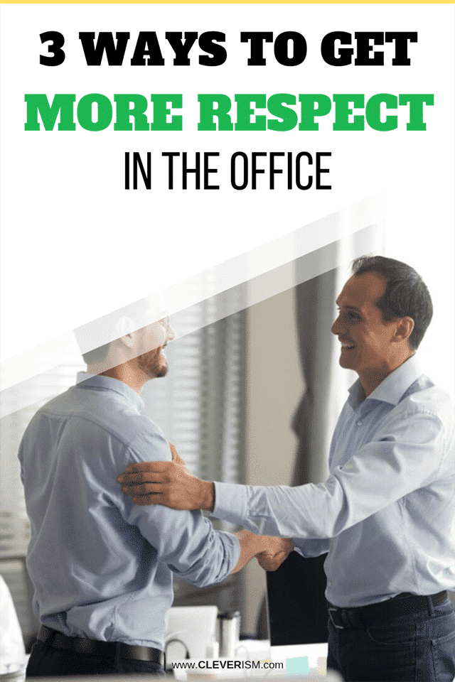 3 Ways to Get More Respect in the Office