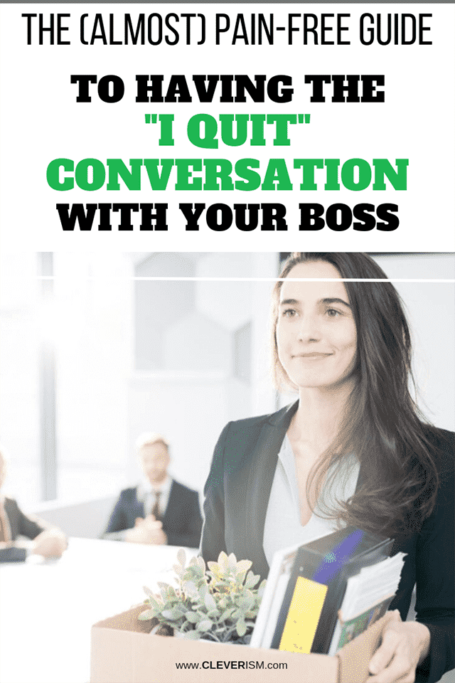 "The (Almost) Pain-Free Guide to Having the ""I Quit"" Conversation With Your Boss"