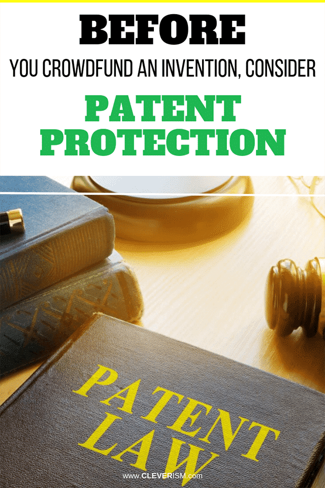 Before You Crowdfund an Invention, Consider Patent Protection