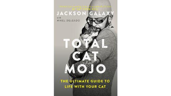 'Total Cat Mojo: The Ultimate Guide to Life With Your Cat' by Jackson Galaxy