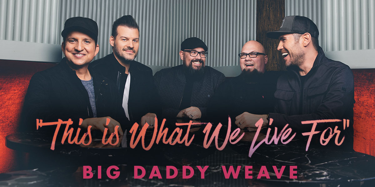This Is What We Live For, Big Daddy Weave