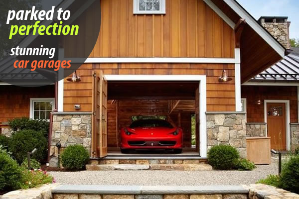 Parked To Perfection Stunning Car Garage Designs Dream Home Style