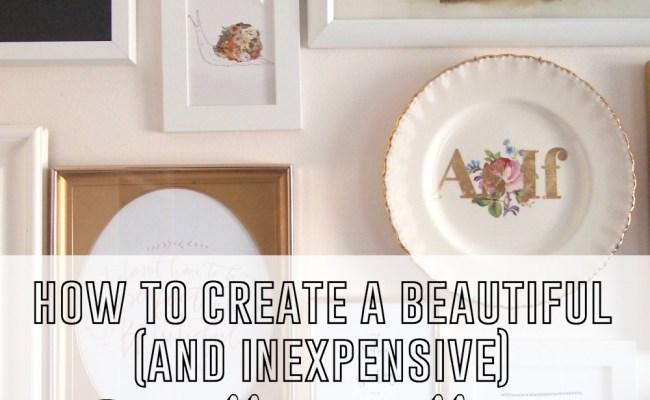 How To Create A Beautiful And Inexpensive Gallery Wall