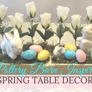 Diy Pottery Barn Inspired Spring Table Decor 2017