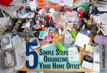 Five Simple Steps Organizing Your Home Office