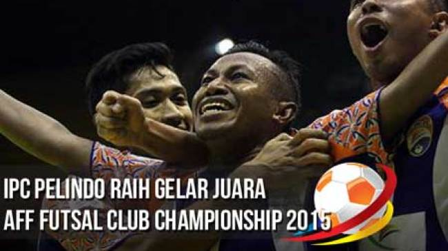 IPC Pelindo Juarai Futsal piala AFF 2015