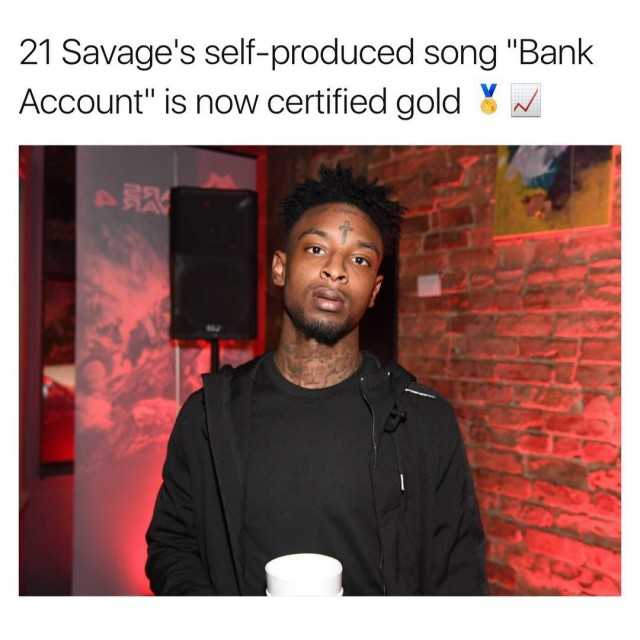 Dopl3r Com Memes 21 Savages Self Produced Song Bank Account Is Now Certified Gold