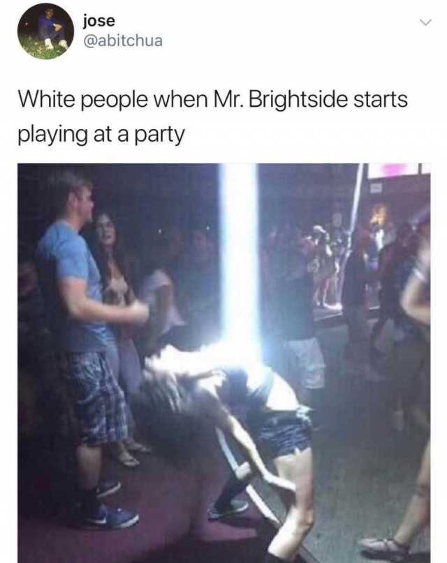 White People When Mr. Brightside Starts Playing At A Party : white, people, brightside, starts, playing, party, Dopl3r.com, Memes, @abitchua, White, People, Brightside, Starts, Playing, Party