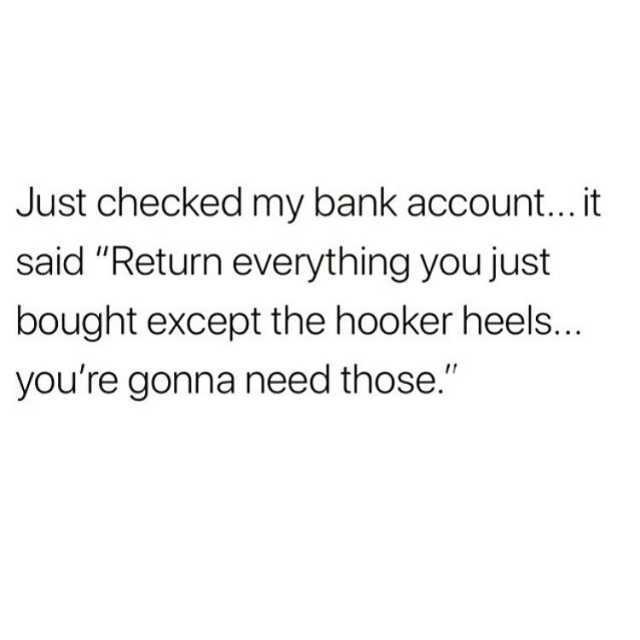 Dopl3r Com Memes Just Checked My Bank Account It Said Return Everything You Just Bought Except The Hooker Heels Youre Gonna Need Those