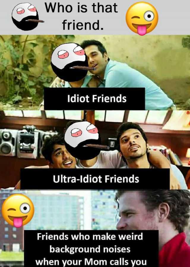 Weird Friends Meme : weird, friends, Dopl3r.com, Memes, Friend., Idiot, Friends, Ultra-ldiot, Weird, Background, Noises, Calls