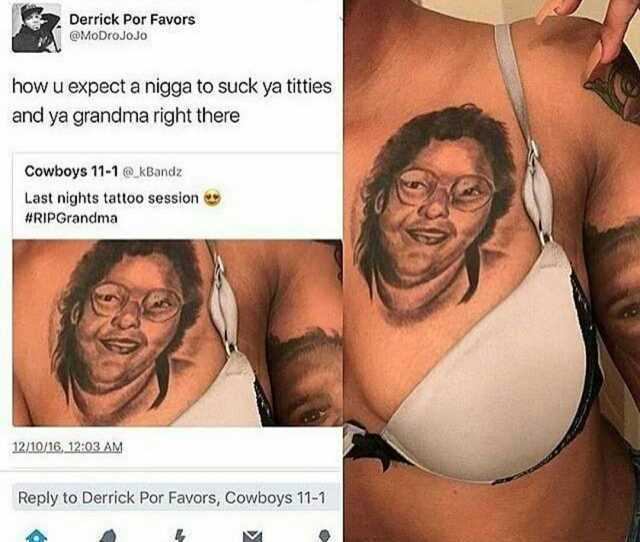 Tweet Derrick Por Favors Modrojojo How U Expect A Nigga To Suck Ya Titties And Ya Grandma Right There Cowboys 11 1 _kbandz Last Nights Tattoo Session