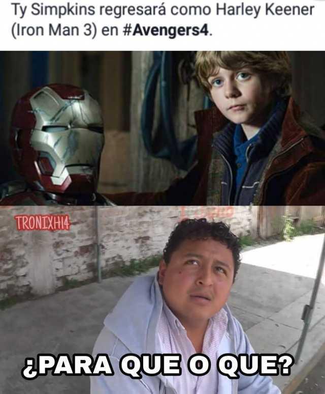 dopl3r.com - Memes - Ty Simpkins regresará como Harley Keener (Iron Man 3) en #Avengers4. 1 TRONDXHI &PARA QUE OQUE?