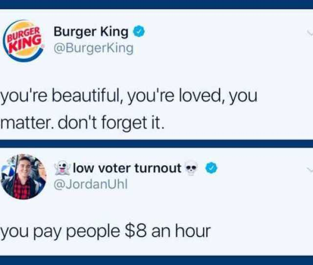Urger Burger King N Burgerking King Youre Beautiful Youre Loved You Matter Dont Forget It