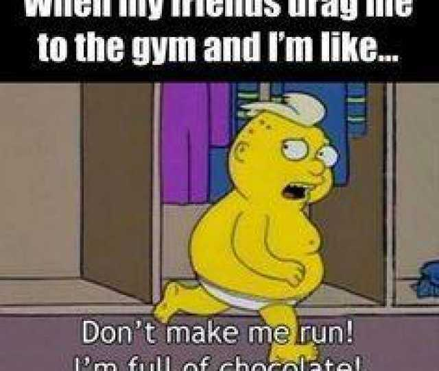 When My Friends Drag Me To The Gym And Im Like Dont Make