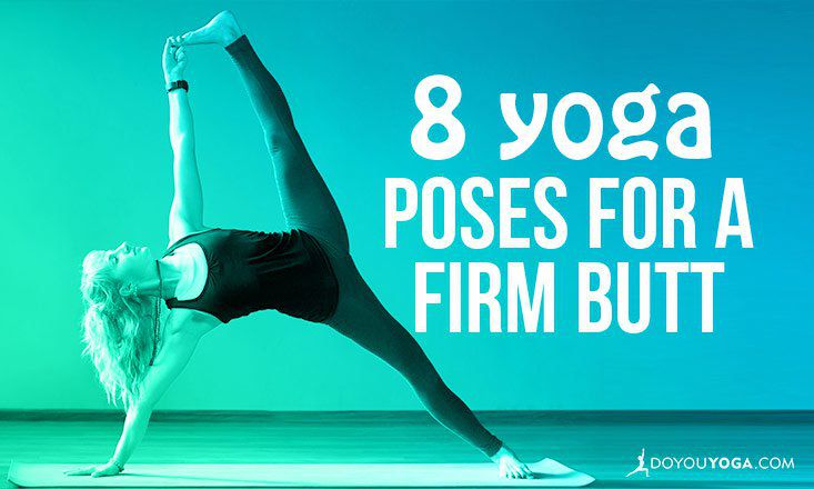 8 Yoga Poses for a Firm Strong and Sexy Butt  DOYOUYOGA